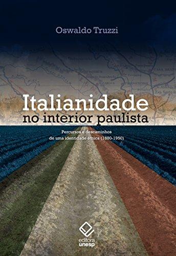 Italianidade no Interior Paulista. Percursos e Descaminhos de Uma Identidade Étnica. 1880 - 1950, livro de Oswaldo Truzzi