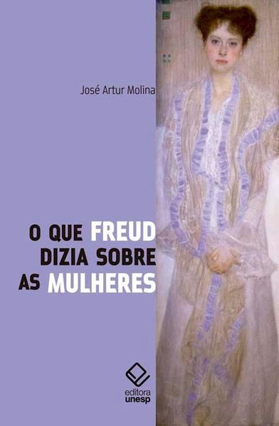 Que Freud Dizia Sobre as Mulheres, O - 2 Ed., livro de José Artur Molina