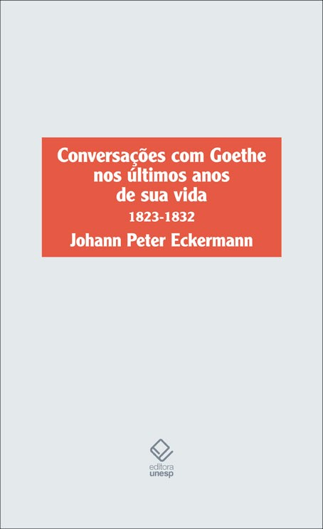 Conversações com Goethe nos últimos anos de sua vida (1823 - 1832), livro de Johann Peter Eckermann
