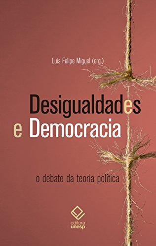 Desigualdades e Democracia: O Debate da Teoria Política, livro de Luis Felipe Miguel (org.)