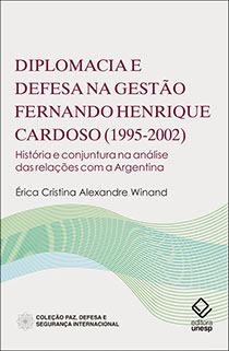 Diplomacia e defesa na gestão Fernando Henrique Cardoso (1995-2002), livro de Érica Cristina Alexandre Winand