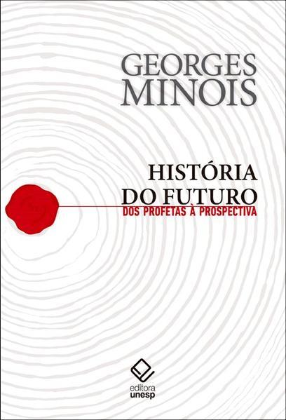História do futuro - Dos profetas à prospectiva, livro de Georges Minois