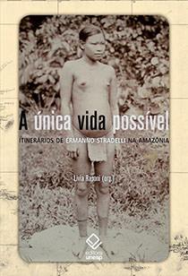 A única vida possível - Itinerários de Ermanno Stradelli na Amazônia, livro de Livia Raponi (org.)