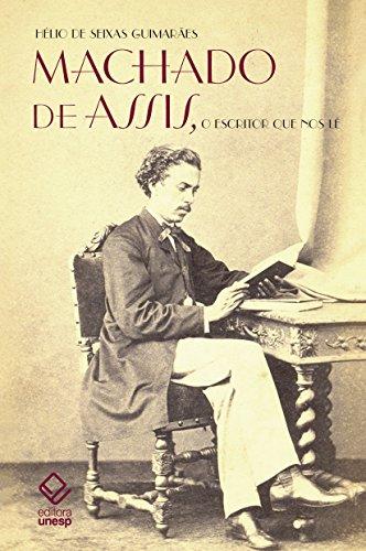 Machado de Assis, o escritor que nos lê, livro de Hélio de Seixas Guimarães