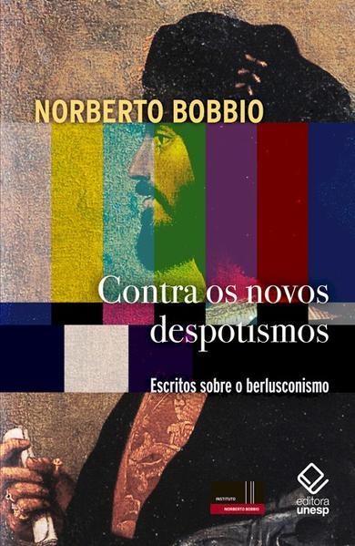 Contra os novos despotismos - Escritos sobre o berlusconismo, livro de Norberto Bobbio