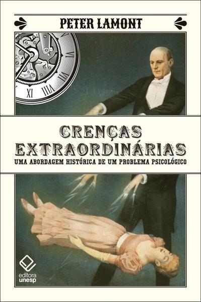 Crenças extraordinárias - Uma abordagem histórica de um problema psicológico, livro de Lamont Peter