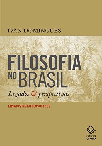 Filosofia no Brasil. Legados e Perspectivas, livro de Domingues Ivan