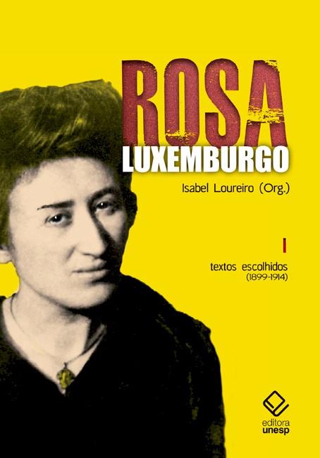 Rosa Luxemburgo - Textos Escolhidos - Vol I - 2ª edição, livro de Rosa Luxemburgo; Isabel Loureiro (org.)