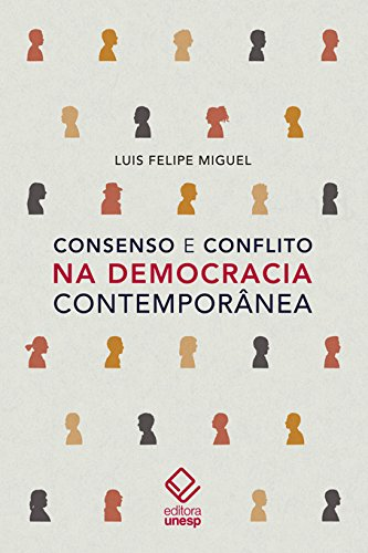 Consenso e Conflito na Democracia Contemporânea, livro de Miguel Luis Felipe