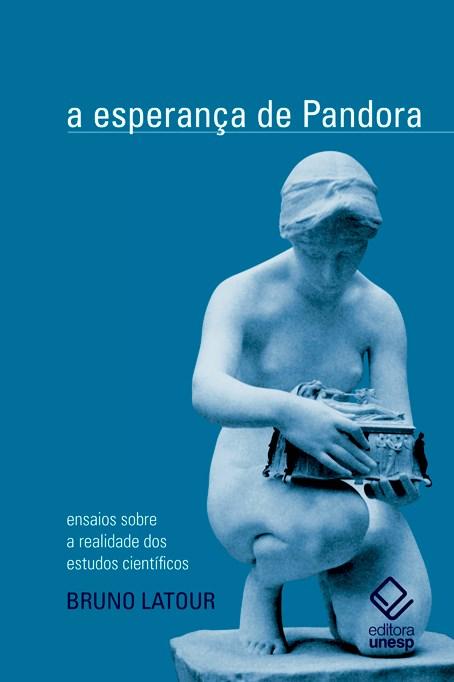 A esperança de Pandora - Ensaios sobre a realidade dos estudos científicos, livro de Bruno Latour