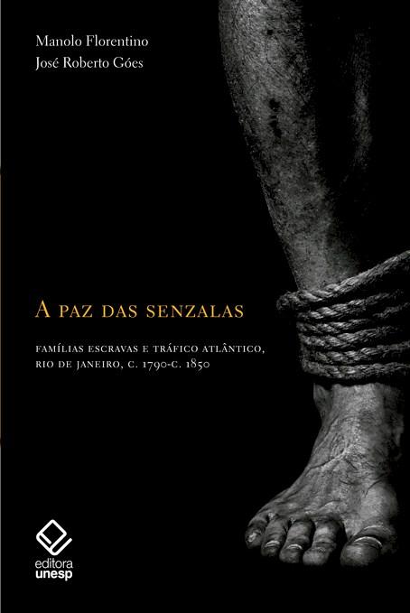 A paz das senzalas - Famílias escravas e tráfico atlântico c.1790- c.1850, livro de Manolo Florentino, José Roberto Góes
