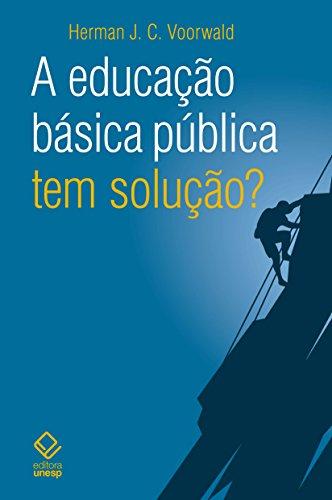 A educação básica pública tem solução?, livro de Herman J. C. Voorwald