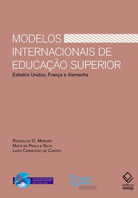 Modelos internacionais de educação superior. Estados Unidos, Alemanha e França, livro de Reginaldo C. Moraes, Maitá de Paula e Silva, Luiza Carnicero de Castro