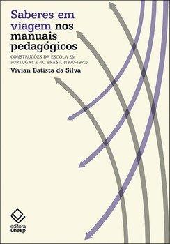Saberes em viagem nos manuais pedagógicos. Construções da escola em Portugal e no Brasil (1870-1970), livro de Vivian Batista da Silva