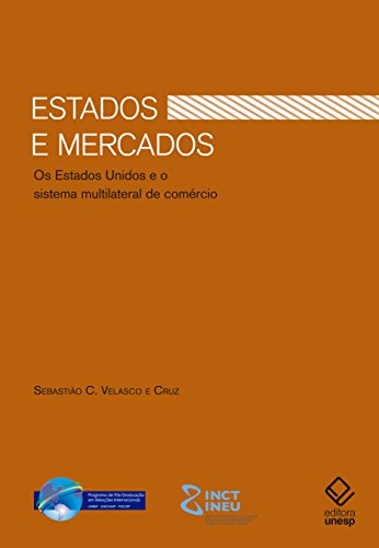 Estados e Mercados. Os Estados Unidos e o Sistema Multilateral de Comércio, livro de Sebastião C. Velasco e Cruz