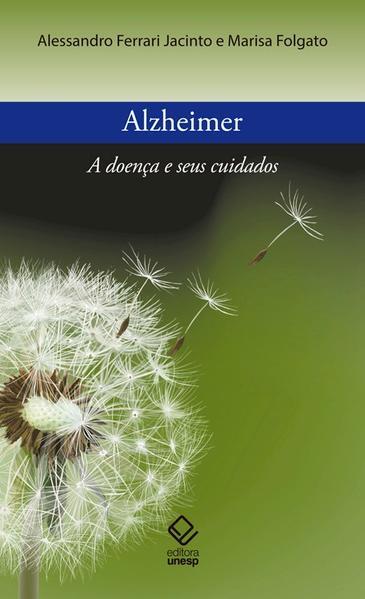 Alzheimer. A Doença e Seus Cuidados, livro de Alessandro Ferrari Jacinto, Marisa Folgato