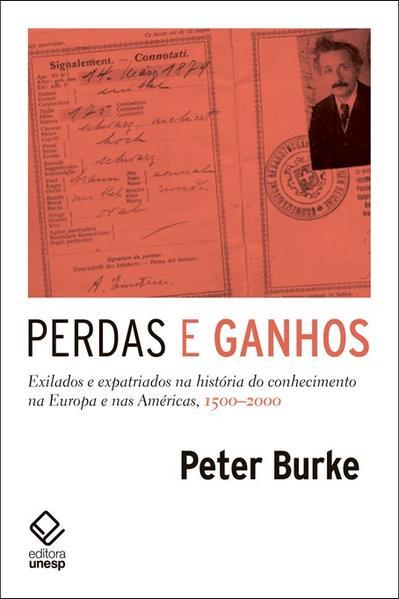 Perdas e Ganhos. Exilados e Expatriados na História do Conhecimento na Europa e nas Américas, 1500-2000, livro de Peter Burke