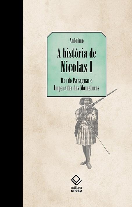A história de Nicolas I, Rei do Paraguai e Imperador dos Mamelucos, livro de Anônimo