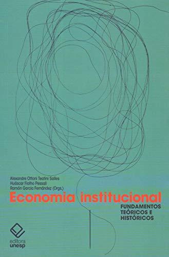 Economia Institucional -  fundamentos teóricos e históricos, livro de Alexandre Ottoni Teatini Salles, Huascar Fialho Pessali, Ramón Garcia Fernández