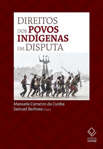 Direitos dos povos indígenas em disputa, livro de Manuela Carneiro da Cunha, Samuel Barbosa (orgs.)