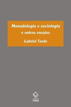 Monadologia e sociologia. E outros ensaios, livro de Gabriel Tarde, Eduardo Viana Vargas [org.]