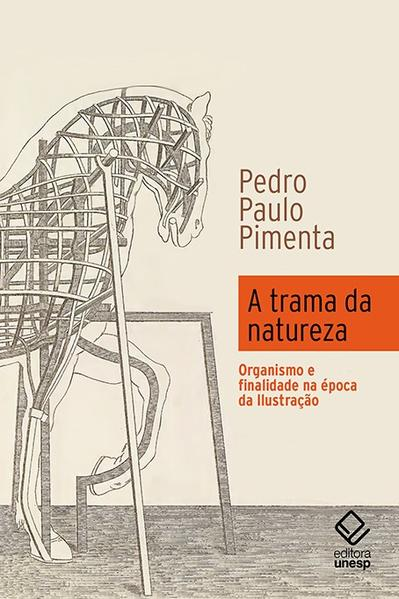 A trama da natureza - organismo e finalidade na época da ilustração, livro de Pedro Paulo Pimenta