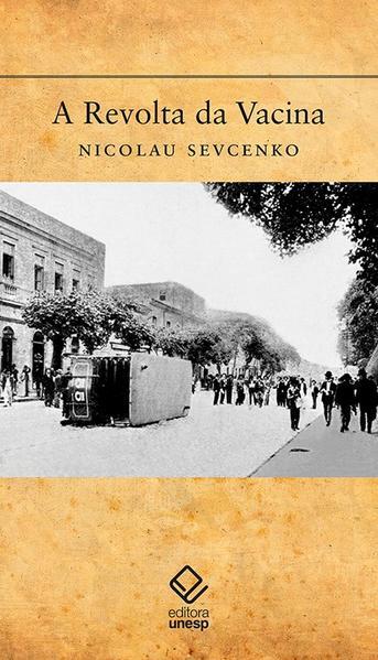 A revolta da vacina - Mentes insanas em corpos rebeldes, livro de Nicolau Sevcenko