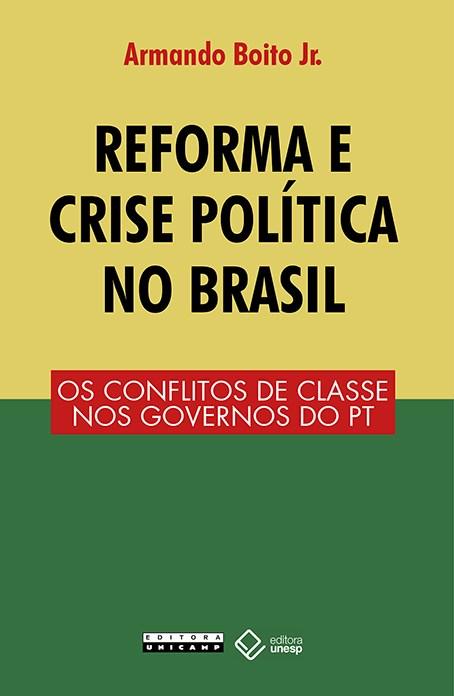 Reforma e crise política no Brasil - Os conflitos de classe nos governos do PT, livro de Armando Boito Jr.