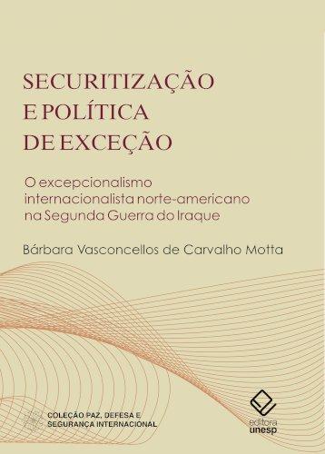 Securitização e política de exceção - O excepcionalismo internacionalista norte-americano na Segunda Guerra do Iraque, livro de Bárbara Vasconcellos de Carvalho Motta