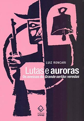 Lutas e auroras -  Os avessos do Grande sertão: veredas, livro de Luiz Roncari