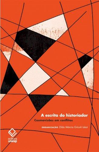 A escrita do historiador - Cosmovisões em conflitos, livro de Zilda Márcia Grícoli Iokoi (Org.)