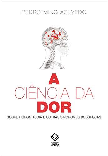 A ciência da dor - sobre fibromialgia e outras síndromes dolorosas, livro de Pedro Ming Azevedo