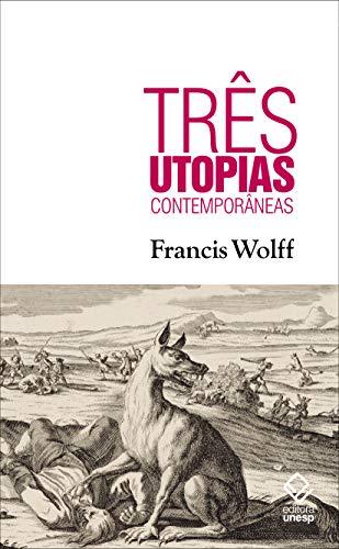 Três Utopias Contemporâneas, livro de Francis Wolff