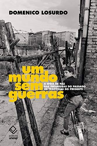 Um mundo sem guerras - A ideia de paz das promessas do passado às tragédias do presente, livro de Domenico Losurdo