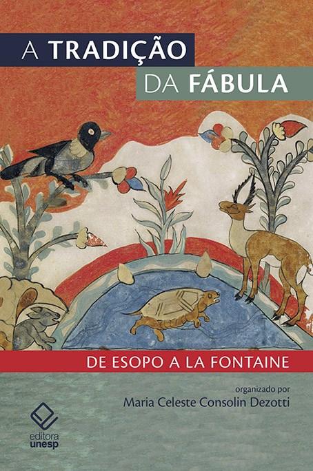 A tradição da fábula - De Esopo a La Fontaine , livro de Maria Celeste Consolin Dezotti