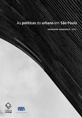 As políticas do urbano em São Paulo, livro de Eduardo Marques