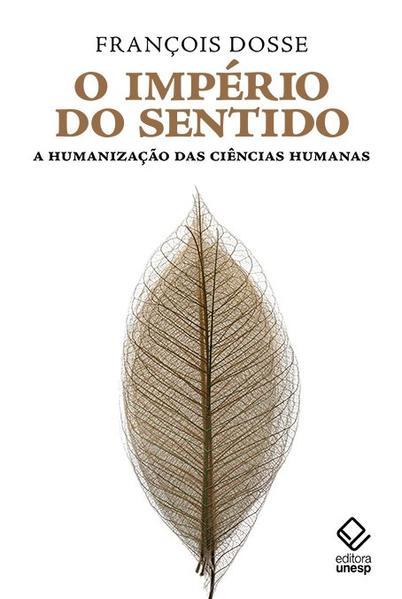 O império do sentido - A humanização das ciências humanas , livro de François Dosse