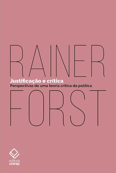 Justificação e crítica - Perspectivas de uma teoria crítica da política, livro de Rainer Forst