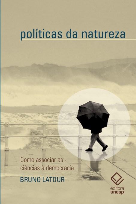 Políticas da natureza. Como associar a ciência à democracia, livro de Bruno Latour