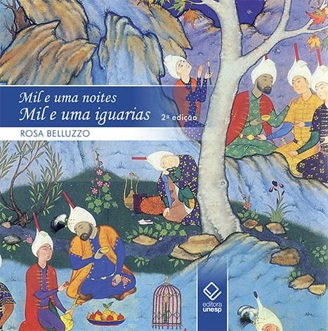 Mil e uma noites, mil e uma iguarias (2ª edição), livro de Belluzzo Rosa