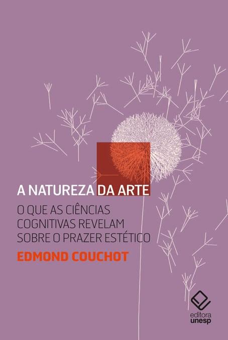 A natureza da arte. O que as ciências cognitivas revelam sobre o prazer estético, livro de Edmond Couchot