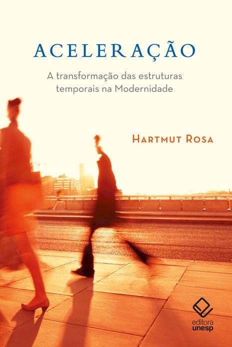 Aceleração - A transformação das estruturas temporais na modernidade, livro de Hartmut Rosa