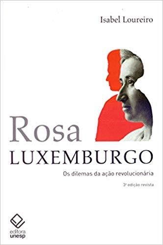Rosa Luxemburg - os dilemas da ação revolucionária (3ª Edição), livro de Isabel Maria Loureiro