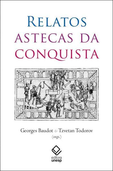 Relatos astecas da conquista, livro de Georges Baudot, Tzvetan Todorov (orgs.)