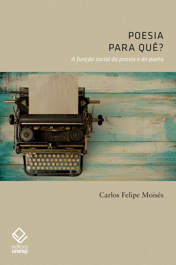 Poesia para quê? A função social da poesia e do poeta , livro de Carlos Felipe Moisés