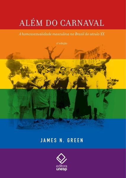 Além do carnaval. A homossexualidade masculina no Brasil do século XX (2ª Edição), livro de James Green