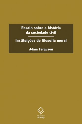 Ensaio sobre a história da sociedade civil / Instituições de filosofia moral, livro de Adam Ferguson
