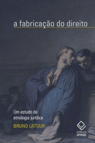 A fabricação do direito - Um estudo de etnologia jurídica, livro de Bruno Latour