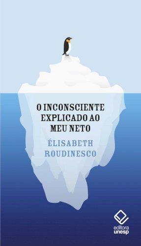 O inconsciente explicado ao meu neto, livro de Elisabeth Roudinesco