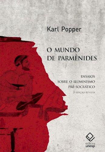 O mundo de Parmênides -  Ensaios sobre o iluminismo pré-socrático (2ª edição), livro de Karl Popper